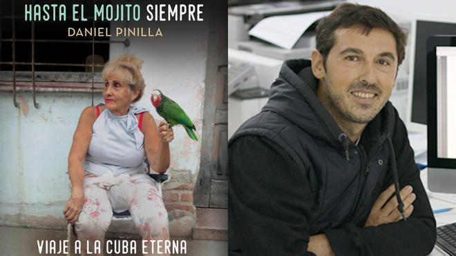 Daniel Pinilla y su novela 'Hasta el Mojito siempre. Vuaje a la Cuba...