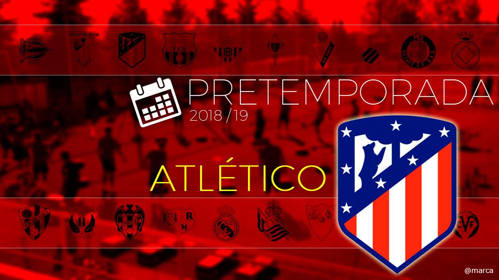 Toda la pretemporada 2018 del Atlético de Madrid al detalle.