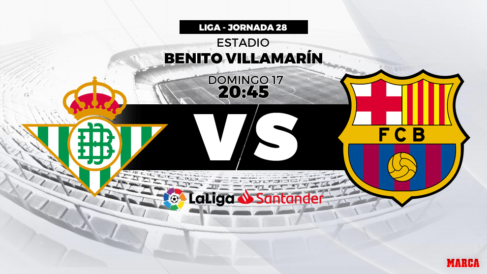 Betis vs Barcelona: 17 de marzo a las 20.45 horas