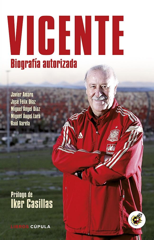 'Vicente, Biografía autorizada', un recorrido por la vida de Del Bosque
